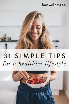 Sometimes it can feel like maintaining a healthy lifestyle is an overwhelming challenge that doesn't fit within the realities of daily life | Four Wellness Co. | Here are 31 tips to live a healthier, happier lifestyle—all simple, easy things that can be seamlessly incorporated into your daily life #health #healthy #wellness #healthyliving #healthylifestyle