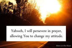 Testimony Tuesdays: Prayer Changes Attitude – Sisters on Our Knees
