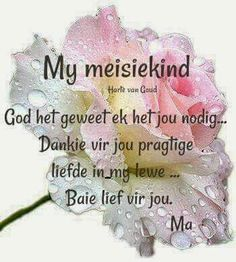 Dankie vir jou pragtige liefde in my lewe. Mothers Quotes To Children, Mom Quotes From Daughter, To My Daughter, Daughters, Special Words, Special Quotes, Bible Quotes, Qoutes, Prayer Quotes