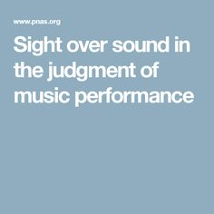 Sight over sound in the judgment of music performance