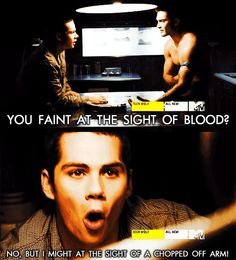 """You faint at the sight of blood?!""   Teen Wolf"
