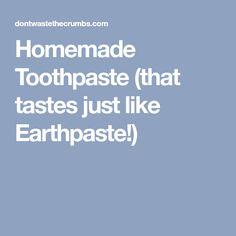 Homemade Toothpaste (that tastes just like Earthpaste!)