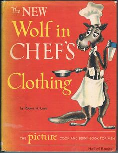 The New Wolf In Chef's Clothing: The Picture Cook And Drink Book For Men, Robert H. Loeb