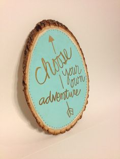 Choose Your Own Adventure Wood Quote Sign Rustic Wood Slice Sign Wanderlust Decor Wood Projects, Craft Projects, Craft Ideas, Project Ideas, Decorating Ideas, Decor Ideas, Wood Crafts, Diy And Crafts, Into The Woods Quotes