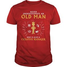 Never Underestimate an Old Man Who Is Also a Creative Manager T-Shirts, Hoodies
