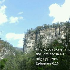 Finally, be strong in the Lord and in his mighty power.  Ephesians 6:10 NIVUK