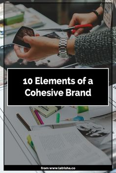 In order to build a brand that grows your business, it must be cohesive. Here are 10 elements of a cohesive brand you must have.