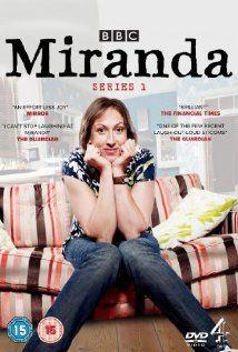Miranda - soooo funny, my perfect sense of humour.