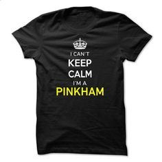 I Cant Keep Calm Im A PINKHAM - #graduation gift #sister gift. PURCHASE NOW => https://www.sunfrog.com/Names/I-Cant-Keep-Calm-Im-A-PINKHAM-F77204.html?60505