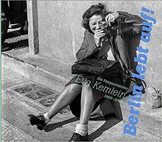 """Berlin lebt auf!"". Die Fotojournalistin Eva Kemlein 1909–2004: Amazon.de: Anna Fischer, Chana Schütz, Jenny Erpenbeck, John Erpenbeck, Irina Liebmann, Karl-Heinz Noack, Lothar Schirmer, Hermann Simon, Paul Spieß, Martina Weinland: Bücher"