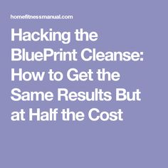 Httphomefitnessmanualdiet tipshacking the blueprint httphomefitnessmanualdiet tipshacking the blueprint cleanse how to get the same results but at half the cost website to copy the blue p malvernweather Gallery