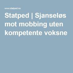 Statped | Sjanseløs mot mobbing uten kompetente voksne