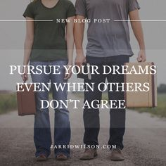 Pursue Your Dreams Even When Others Don't Agree
