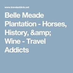 Belle Meade Plantation - Horses, History, & Wine - Travel Addicts