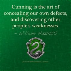"""""""Cunning is the art of concealing our own defects, and discovering other people's weaknesses."""" - William Hazlitts."""