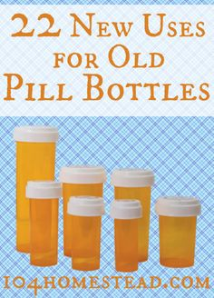 22 New Uses for Old Pill Bottles | The 104 Homestead #upcycle