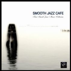 Smooth Jazz Cafe - Best Smooth Jazz Music Collection: Smooth Jazz Music Collective: MP3 Downloads