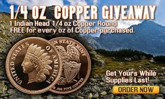 1/4 OZ COPPER GIVEAWAY!  1 Indian Head 1/4 oz Copper Round FREE for every oz of Copper purchased.  www.GoldenStateMint.com