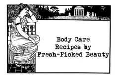 Fresh Picked Beauty: Body Care Recipes