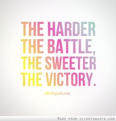 The harder the battle, the sweeter the victory. #inspirational #quotes #inspire