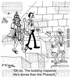 Real Estate Humor 'Oh no. The building inspector. He's worse than the Pharaoh.'