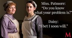 Downton Abbey Season 6 Finale .. Lesley Nicol and Sophie McShera ..Some savory Mrs. Patmore advice has been cooking, and it's ready to be served: Daisy has no respect for anyone who shows an interest in her..
