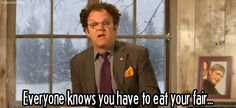 Dr. Steve Brule EVERYONE KNOWS YOU HAVE TO EAT YOUR FAIR... GIF