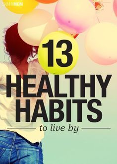 Learn 'em, Live 'em! The 13 healthy habits you need in your life.
