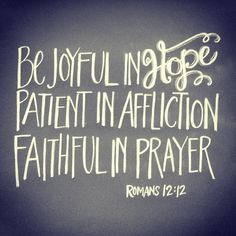 Romans 12:12 - Be Joyful in Hope, Patient in Affliction, Faithful in Prayer #scripture