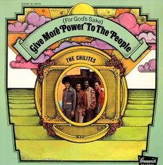 """The Chi-Lites """"(For God's Sake) Give More Power to the People"""" (1971) — Hear it in my board, """"My Music: The Guys""""."""
