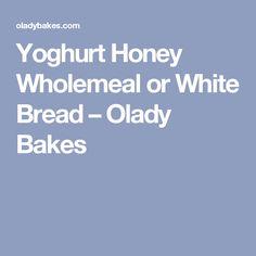 Yoghurt Honey Wholemeal or White Bread – Olady Bakes