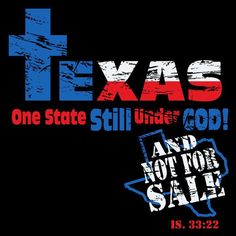 Texas, One State Still Under God - and Not For Sale!Couldve fooled me! We need to get TX back! Texas Quotes, Only In Texas, Texas Girls, Republic Of Texas, Texas Forever, Loving Texas, Texas Pride, Lone Star State, Texas History