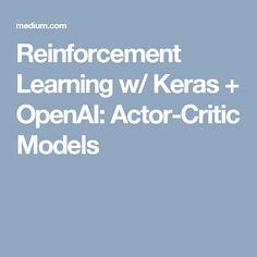 Reinforcement Learning w/ Keras + OpenAI: Actor-Critic Models