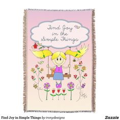 Find Joy in Simple Things Throw Blankets. - Find Joy in the Simple Things. A positive saying / quote inspiration written on a cloud with a little girl sketch drawing on a swing surrounded with cute birds, a birdhouse, butterflies, flowers and a bee. In pink, blues, and yellow colors. This cute smiling little girl drawing is done in traditional art.