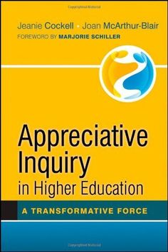 Appreciative Inquiry in Higher Education: A Transformative Force (JOSSEY-BASS HIGHER & ADULT EDUCATION SERIES) by Jeanie Cockell. $40.00. 256 pages. Author: Jeanie Cockell. Publication: August 28, 2012. Edition - 1. Publisher: Jossey-Bass; 1 edition (August 28, 2012)