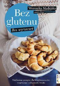 Bez glutenu. Bez wyrzeczeń-Madejska Weronika