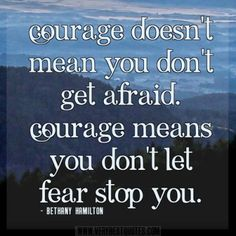 You must never be afraid, have courage and move forward, be that as it may and defeat your opponents