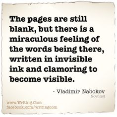 The pages are still blank, but there is a miraculous feeling of the words being there, written in invisible ink and clamoring to become visible.