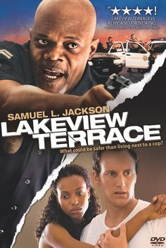 Lakeview Terrace An uptight cop (Samuel L. Jackson), the self-appointed watchdog of his neighborhood, strongly disapproves of the interracial newlyweds (Patrick Wilson, Kerry Washington) who just moved in next door. He becomes increasingly hostile toward the innocent pair, going to great lengths to force them out of their home. The situation changes when the young couple decide to fight back.