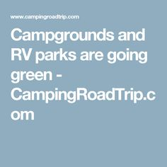Campgrounds and RV parks are going green - CampingRoadTrip.com