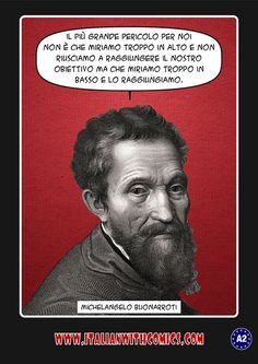 A pensive quotation by Michelangelo. (Translation at http://www.italianwithcomics.com/comics/a-pensive-quotation-by-michelangelo2 )