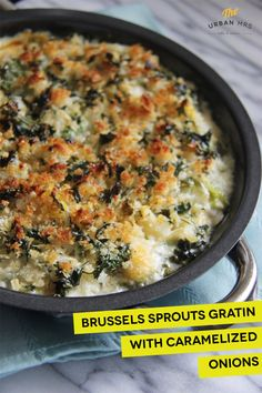 Brussels Sprouts Gratin with Caramelized Onions. Roast the Brussels Sprouts at 400 for 30 mins tossed with olive oil, salt, and pepper.