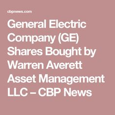 General Electric Company (GE) Shares Bought by Warren Averett Asset Management LLC – CBP News
