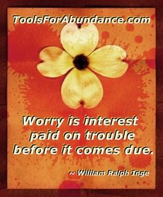 Worry is an insidious addiction which robs you of time and energy, that should be used elsewhere.....