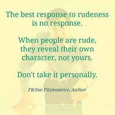 People are funny --> rude,unkind, petty, jealous..no need to respond back with it, take the higher road, walk in light and love #karma