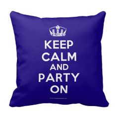 Keep Calm and Party On Pillows Keep Calm Signs, Keep Calm Quotes, My New Room, My Room, Pillows Online, Pillow Talk, Pillow Fight, All Things Purple, Keep Calm And Love