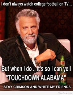 I Don't Always Watch College Football - http://tidepics.com/i-dont-always-watch-college-football/