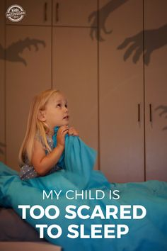 My Child Is Too Scared To Fall Asleep - 10 Tips To Help