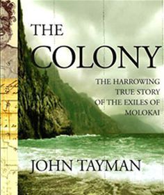 The Colony: The Harrowing True Story of the Exiles of Molokai- John Tayman (5/28/14)