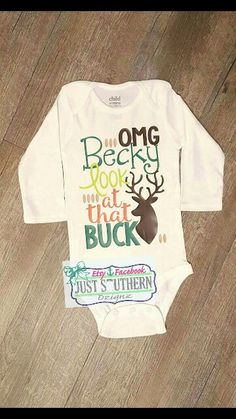 OMG Becky look at that buck! Hunting. Deer Season. Funny. Cute. First. Baby Girl. Boy. Toddler. Tshirt. Www.etsy.com/shop/JustSouthernDzignz www.facebook.com/JustSouthernDzignz